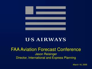 FAA Aviation Forecast Conference Jason Reisinger Director, International and Express Planning