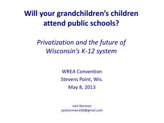 Will your grandchildren s children attend public schools  Privatization and the future of  Wisconsin s K-12 system