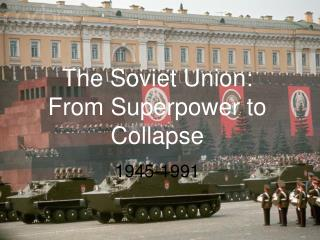 The Soviet Union:  From Superpower to Collapse