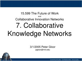 15.599 The Future of Work  and Collaborative Innovation Networks 7. Collaborative Knowledge Networks
