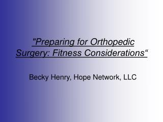 Preparing for Orthopedic Surgery: Fitness Considerations    Becky Henry, Hope Network, LLC
