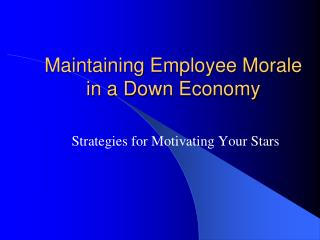 Maintaining Employee Morale in a Down Economy