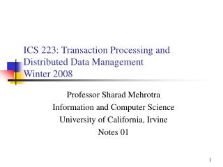 ICS 223: Transaction Processing and Distributed Data Management Winter 2008