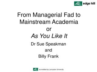 From Managerial Fad to Mainstream Academia or  As You Like It