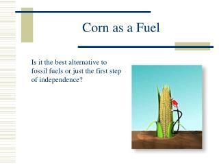 Corn as a Fuel