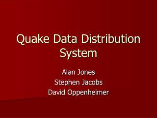 Quake Data Distribution System
