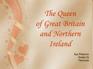 The Queen  of Great Britain and Northern Ireland
