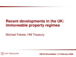 Recent developments in the UK: immoveable property regimes    Michael Fekete, HM Treasury