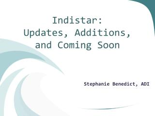Indistar:  Updates, Additions, and Coming Soon