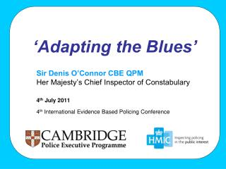 Sir Denis O Connor CBE QPM Her Majesty s Chief Inspector of Constabulary  4th July 2011 4th International Evidence Based