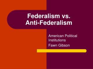 Federalism vs.  Anti-Federalism