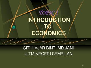 TOPIC 1          INTRODUCTION                   TO           ECONOMICS