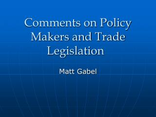 Comments on Policy Makers and Trade Legislation