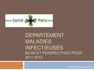 Departement Maladies Infectieuses BILAN ET PERSPECTIVES POUR 2011-2012