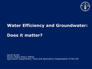 Jacob Burke Senior Water Policy Officer Agriculture Department, Food and Agriculture Organization of the UN