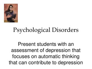 Psychological Disorders  Present students with an assessment of depression that focuses on automatic thinking that can c
