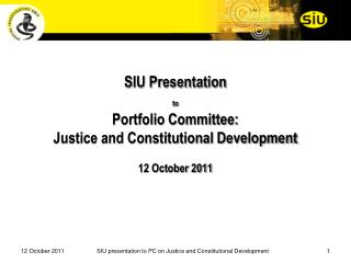 SIU Presentation  to  Portfolio Committee:  Justice and Constitutional Development   12 October 2011
