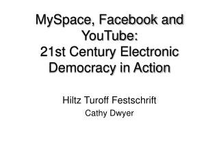 MySpace, Facebook and YouTube:  21st Century Electronic Democracy in Action