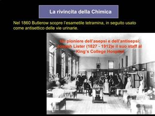 Nel 1860 Butlerow scopre l esametile tetramina, in seguito usato come antisettico delle vie urinarie.