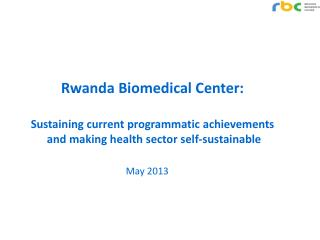 Rwanda Biomedical Center:  Sustaining current programmatic achievements  and making health sector self-sustainable