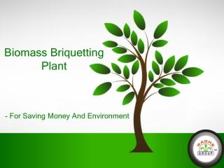 Biomass Briquetting Plant - For Saving Money