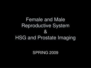 Female and Male  Reproductive System   HSG and Prostate Imaging
