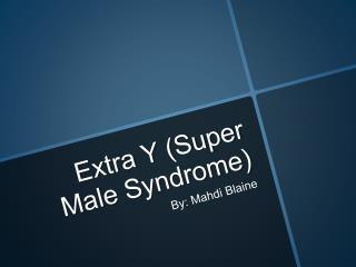 Extra Y Super Male Syndrome