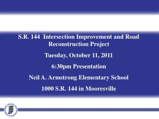 S.R. 144  Intersection Improvement and Road Reconstruction Project Tuesday, October 11, 2011 6:30pm Presentation Neil A.