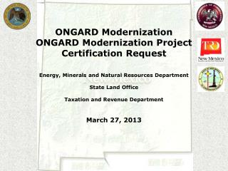 ONGARD Modernization ONGARD Modernization Project Certification Request  Energy, Minerals and Natural Resources Departme