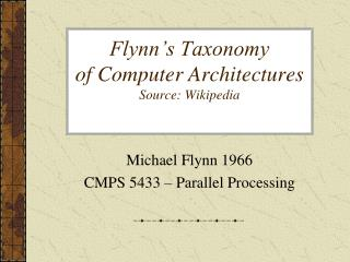 Flynn s Taxonomy of Computer Architectures Source: Wikipedia