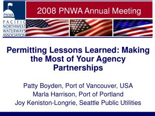 Permitting Lessons Learned: Making the Most of Your Agency Partnerships  Patty Boyden, Port of Vancouver, USA Marla Harr