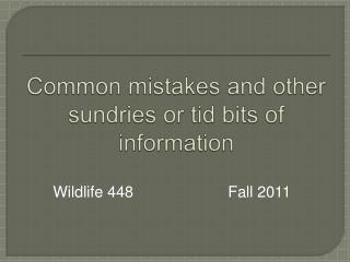 Common mistakes and other sundries or tid bits of information