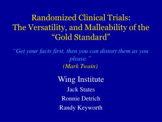 Randomized Clinical Trials:  The Versatility, and Malleability of the   Gold Standard