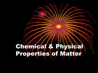 Chemical  Physical Properties of Matter