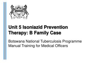 Unit 5 Isoniazid Prevention Therapy: B Family Case