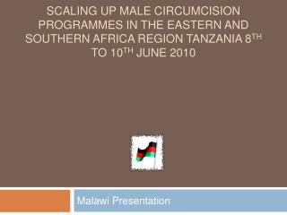 SCALING UP MALE CIRCUMCISION PROGRAMMES IN THE EASTERN AND SOUTHERN AFRICA REGION TANZANIA 8TH TO 10TH JUNE 2010