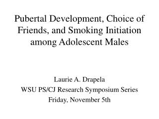 Pubertal Development, Choice of Friends, and Smoking Initiation among Adolescent Males
