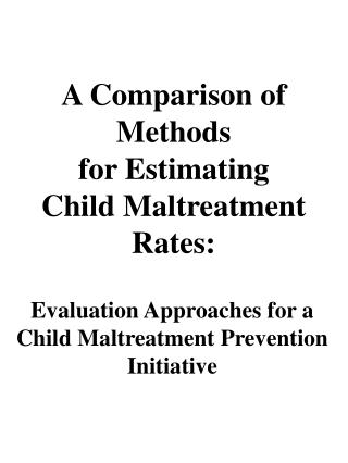 A Comparison of Methods  for Estimating  Child Maltreatment Rates: