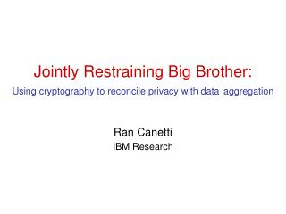 Jointly Restraining Big Brother: Using cryptography to reconcile privacy with data aggregation