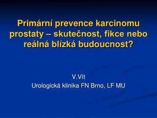 Prim rn  prevence karcinomu prostaty   skutecnost, fikce nebo re ln  bl zk  budoucnost
