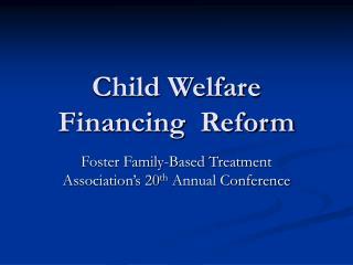 Child Welfare Financing  Reform