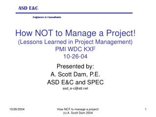 How NOT to Manage a Project Lessons Learned in Project Management PMI WDC KXF  10-26-04