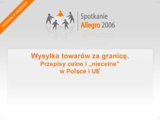 Wysylka towar w za granice. Przepisy celne i  niecelne   w Polsce i UE