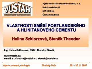 VLASTNOSTI SMES  PORTLANDSK HO  A HLINITANOV HO CEMENTU  Halina Szklorzov , Stanek Theodor