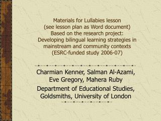 Materials for Lullabies lesson see lesson plan as Word document Based on the research project:  Developing bilingual lea