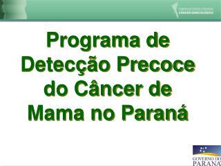 Programa de Detec  o Precoce do C ncer de Mama no Paran