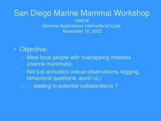 San Diego Marine Mammal Workshop held at Science Applications International Corp. November 18, 2002