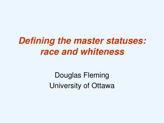 Defining the master statuses: race and whiteness