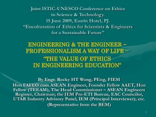 Joint ISTIC-UNESCO Conference on Ethics  in Science  Technology. 15 June 2009, Eastin Hotel, PJ.  Enculturation of Ethic