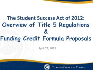 The Student Success Act of 2012: Overview of Title 5 Regulations   Funding Credit Formula Proposals